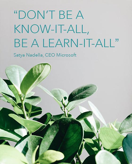 """Quote: """"Don't be a know-it-all, be a learn-it-all"""". Satya Nadella, CEO Microsoft"""